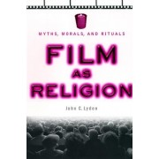 Film as Religion by John C. Lyden