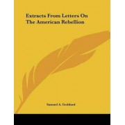 Extracts from Letters on the American Rebellion by Samuel A Goddard
