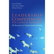 Leadership Competencies for Clinical Managers by Anne M. Barker