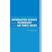 Basic Research in Information Science and Technology for Air Force Needs by Committee on Directions for the AFOSR Mathematics and Space Sciences Directorate Related to Information Science and Technology