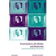 Emancipation, the Media, and Modernity by Nicholas Garnham
