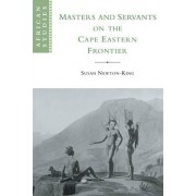 Masters and Servants on the Cape Eastern Frontier, 1760-1803 by Susan Newton-King