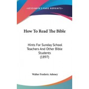 How to Read the Bible by Walter Frederic Adeney