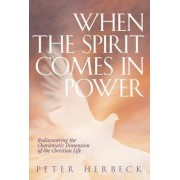 When the Spirit Comes in Power by Peter Herbeck
