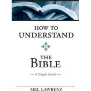 How to Understand the Bible by Dr Mel Lawrenz