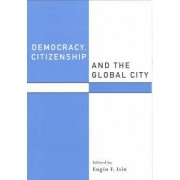 Democracy, Citizenship and the Global City by Engin F. Isin