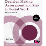 Decision Making, Assessment and Risk in Social Work by Brian J. Taylor