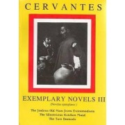Cervantes: Exemplary Novels 3 The jealous Old Man from Extremadura, The Illustrious Kitchen Maid, the Two Damsels The jealous Old Man from Extremadura, The Illustrious Kitchen Maid, the Two Damsels by Michael Thacker