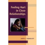 Feeling Hurt in Close Relationships by Anita L. Vangelisti