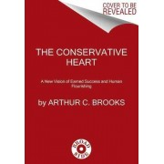 The Conservative Heart: A New Vision of Earned Success and Human Flourishing by Arthur C. Brooks