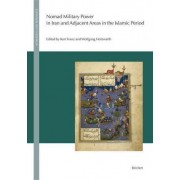 Nomad Military Power in Iran and Adjacent Areas in the Islamic Period by Kurt Franz