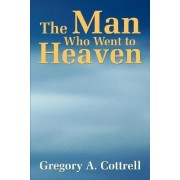 The Man Who Went to Heaven by Gregory P. Cottrell