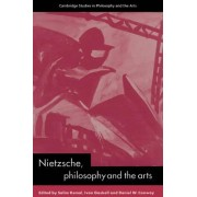 Nietzsche, Philosophy and the Arts by Salim Kemal
