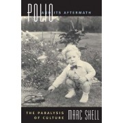 Polio and Its Aftermath by Marc Shell