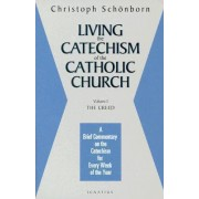 Living the Catechism of the Catholic Church: A Brief Commentary on the Catechism for Every Week of the Year: The Creed v. 1 by Cardinal Christoph Schonborn