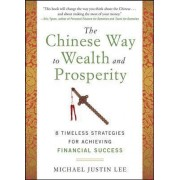 The Chinese Way to Wealth and Prosperity: 8 Timeless Strategies for Achieving Financial Success by Michael Justin Lee