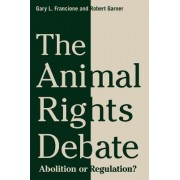 The Animal Rights Debate by Gary L. Francione