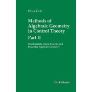 Methods of Algebraic Geometry in Control Theory: Multivariable Linear Systems and Projective Algebraic Geometry Part 2 by Peter L. Falb