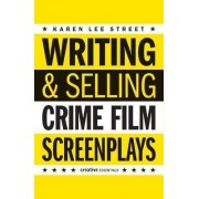 Writing and Selling: Crime Film Screenplays by Karen Lee Street
