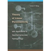Theory of Linear Poroelasticity with Applications to Geomechanics and Hydrogeology by Herbert F. Wang