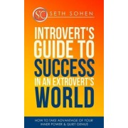 Introvert's Guide to Success in an Extrovert's World How to Take Advantage of Your Inner Power & Quiet Genius by Seth Cohen