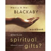 What's so Spiritual About your Gifts? (Workbook) by Henry T. Blackaby