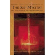 The Sun Mystery and the Mystery of Death and Resurrection by Rudolf Steiner