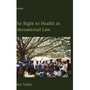 The Right to Health in International Law by John Tobin
