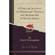 A Popular Account of Missionary Travels and Researches in South Africa (Classic Reprint) by Independent Consultant and Visiting Professor at the Center for Molecular Design David Livingstone