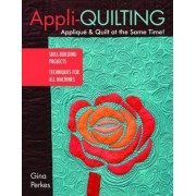 Appli-quilting - Applique & Quilt at the Same Time! by Gina Perkes
