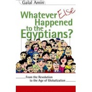 Whatever Else Happened to the Egyptians? by Galal A. Amin