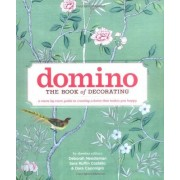 Deborah Needleman Domino: The Book of Decorating: A Room-By-Room Guide to Creating a Home That Makes You Happy (Domino Books)