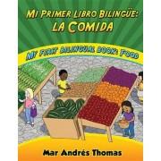 Mi Primer Libro Bilingue: La Comida/My First Bilingual Book: Food by Mar Andr