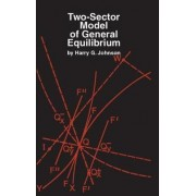 Two-Sector Model of General Equilibrium by Harry G. Johnson