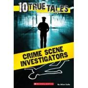 Crime Scene Investigators (10 True Tales) by Allan Zullo