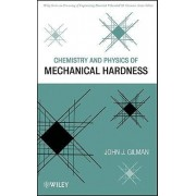 Chemistry and Physics of Mechanical Hardness by John J. Gilman