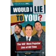 Would I Lie to You? Presents the 100 Most Popular Lies of All Time by Peter Holmes