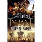 Tyrant: Funeral Games by Christian Cameron