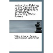 Instructions Relating to the Gathering of Certain Preliminary Information Respecting Water-Powers by White Arthur V