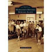 Milwaukee's Historic Bowling Alleys by Manya Kaczkowski