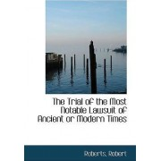 The Trial of the Most Notable Lawsuit of Ancient or Modern Times by Roberts Robert