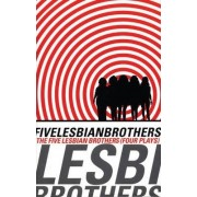 Five Lesbian Brothers/ Four Plays by Paula Vogel