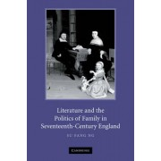 Literature and the Politics of Family in Seventeenth-century England by Su Fang Ng