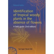 Identification of Tropical Woody Plants in the Absence of Flowers by Roland Keller