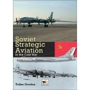 Soviet Strategic Aviation in the Cold War by Yefim Gordon