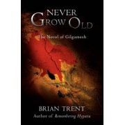 Never Grow Old by Brian Trent