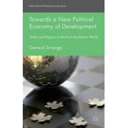 Towards a New Political Economy of Development by Gerard Strange