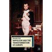 Napoleon and the Transformation of Europe by Alexander Grab