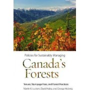 Policies for Sustainably Managing Canada's Forests by Martin K. Luckert