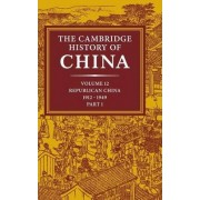 The Cambridge History of China: Volume 12, Republican China, 1912-1949, Part 1: Vol.12 by John King Fairbank